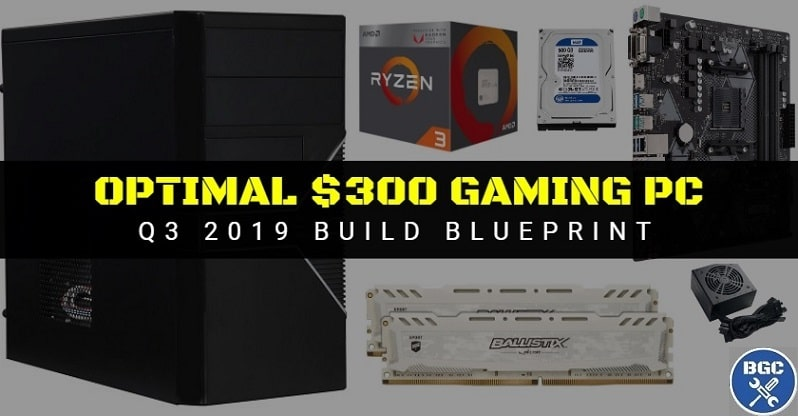 Current Best $300 Gaming PC Build: August 2019 (Entry-Level