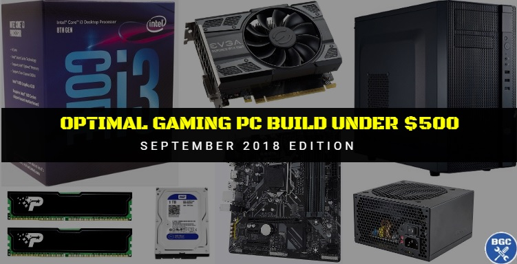 best budget gaming pc build under 500 recommended sept 2018 parts