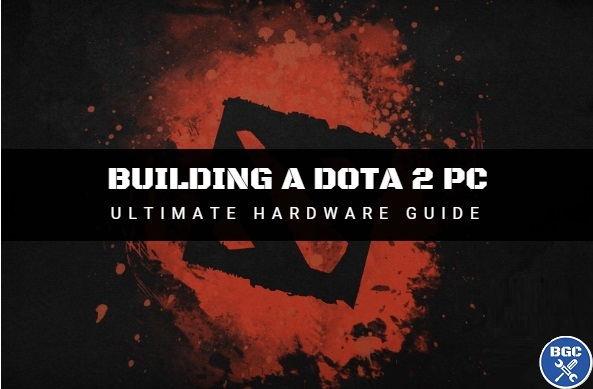 Best 2018 Dota 2 PC Build: Guide to Cheapest Parts for 60FPS or 144FPS
