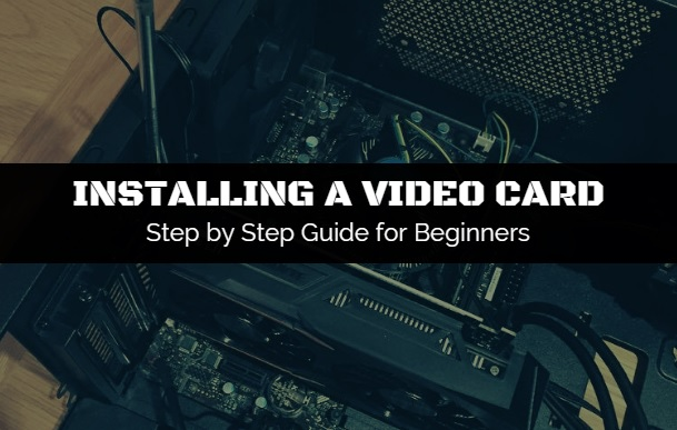 Steps to installing a video card for beginners