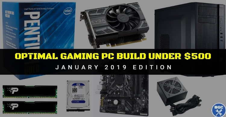 Best Gaming Pc Build Under 500 January 2019 Bgc S Budget Build