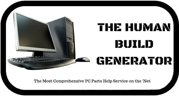 The Gaming PC Build Generator: Human Edition (Get PC Parts Help)