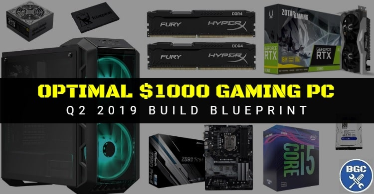 Plan The Best Gaming Pc Build Under 1000 Q2 2019 Blueprint Bgc