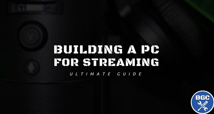 Best 2018 Streaming PC Build: How to Choose Hardware Parts