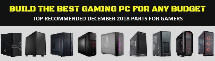 Current Best Gaming Pc Builds For The Money December 2018 Parts Guide