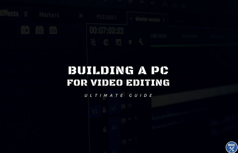 Plan the Best Video Editing PC Build: 2018 Recommended Hardware Parts