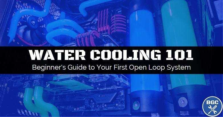 How To Build A Water Cooled Gaming Pc 2020 Guide Bgc