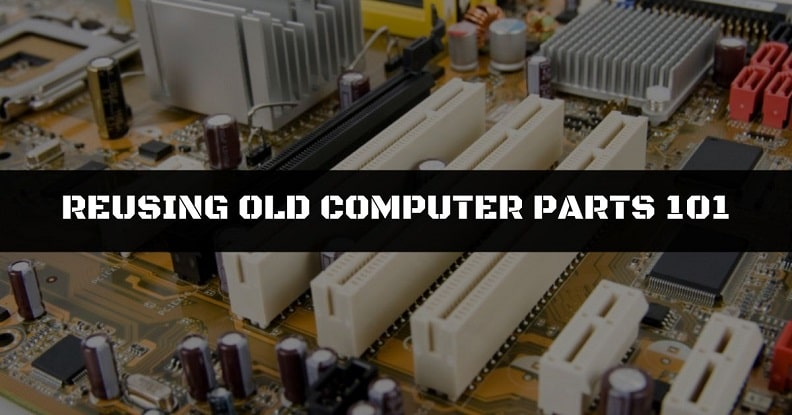 Tips on reusing old computer parts as a hardware beginner